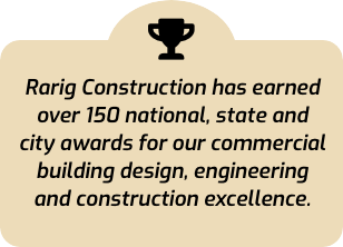 Rarig Construction has earned over 150 national, state and city awards for our commercial building design, engineering and construction excellence.